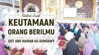 Keutamaan Orang Berilmu - Ust. Abu Haidar As-sundawy (khutbah Jumat)