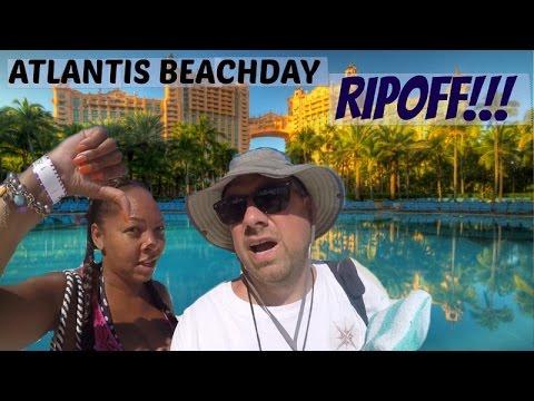 ATLANTIS Beach Day RIP OFF!!!