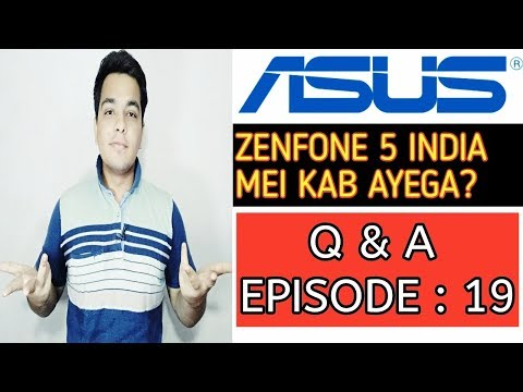 Asus Zenfone 5 India Mei Kab Ayega?? Q & A Episode : 19