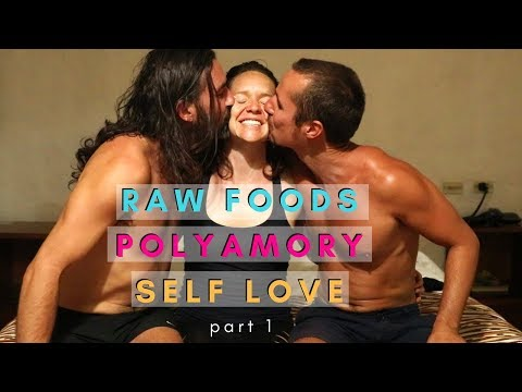 Raw Foods, Self Love & Polyamory (Part 1 of 3)