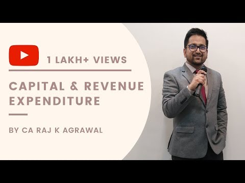 Capital & Revenue Expenditure by CA Raj K Agrawal   Accounting