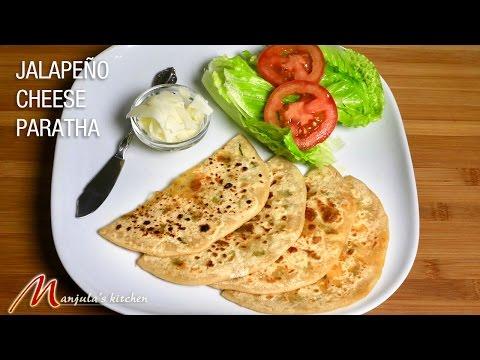 Jalapeno cheese paratha (whole wheat flat bread) recipe by Manjula