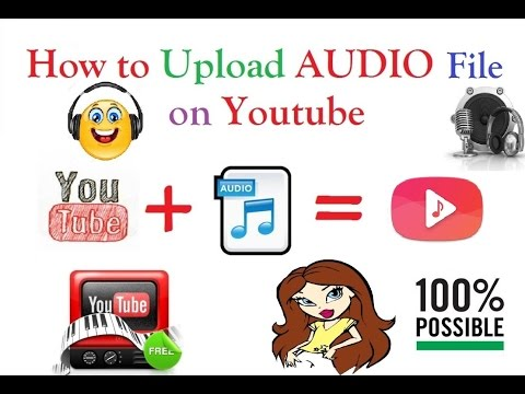 Effective Way To Upload An Audio File on YOUTUBE in HD [100%Working]