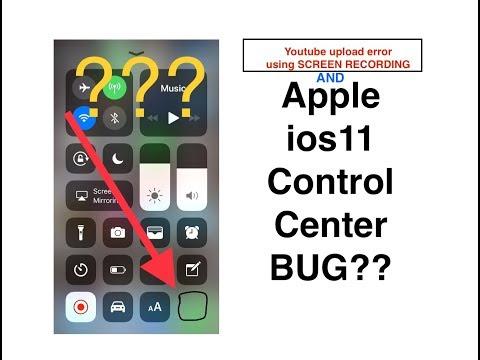 IOS 11 Youtube upload Screen Recording ERROR & Control Center Bug