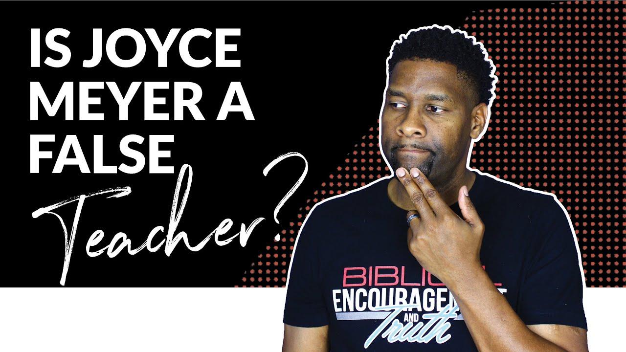 IS JOYCE MEYER A FALSE TEACHER?