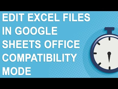 Edit Excel files in Google Sheets Office Compatibility Mode