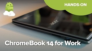 Acer Chromebook 14 for Work hands-on