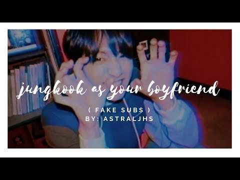 jungkook as your boyfriend imagine — fake subs