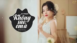 Không Sao Em À (ACV Remix) - Đinh Tùng Huy | Thương Võ Cover | Nhạc Trẻ Remix EDM Gây Nghiện 2021