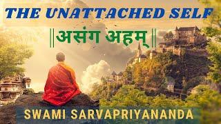 The Unattached Self    असंग अहम्    by Swami Sarvapriyananda