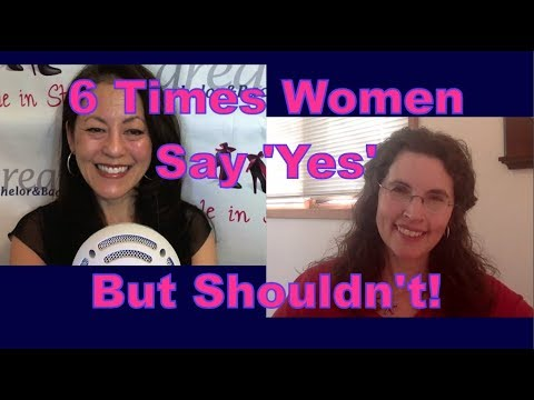 """6 Times Women Say """"Yes"""", But Shouldn't - Dating Advice for Women"""