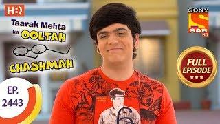 Taarak Mehta Ka Ooltah Chashmah - Ep 2443 - Full Episode - 11th April, 2018
