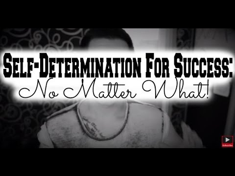How to Get Self-Determination For Success | Staying Determined