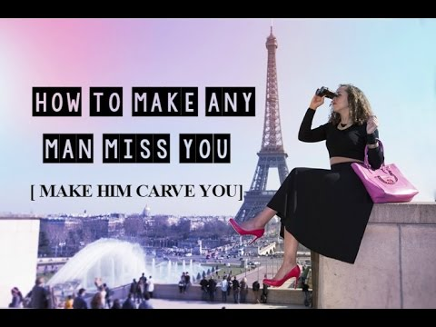 How To Make A Man Miss You (Make Him Crave You)