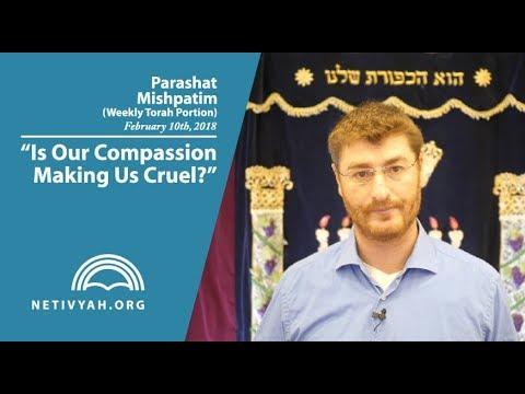 Parashat Mishpatim: Is Our Compassion Making Us Cruel?