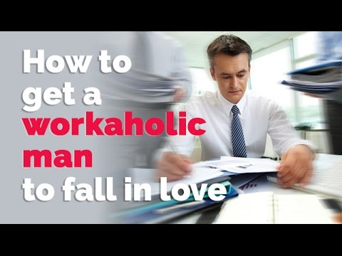 How To Get A Workaholic Man To Fall In Love