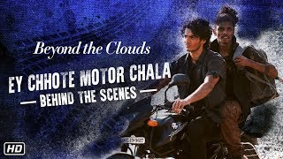 EY CHHOTE MOTOR CHALA | BTS | AR Rahman | Ishaan Khatter | Beyond The Clouds | 20th April