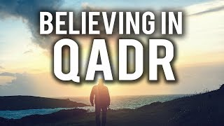 THE BENEFITS OF BELIEVING IN QADR (YOUR DESTINY)
