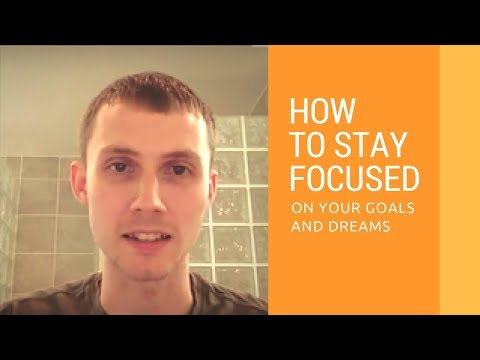How to Stay Focused on Your Goals and Dreams