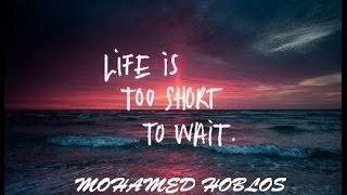 Life Is Too Short   Mohamed Hoblos