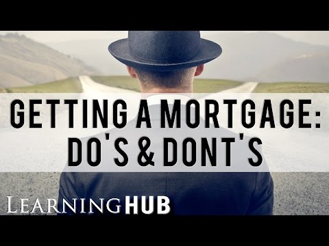 Do's and Dont's When getting a Home Mortgage