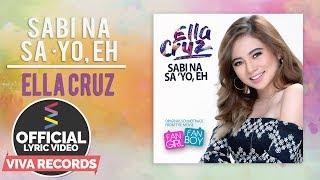 Ella Cruz — Sabi Na Sa