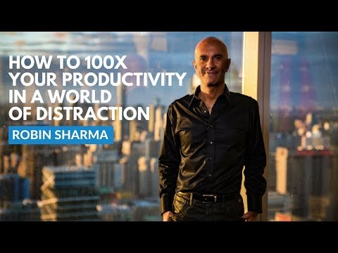 How To 100x Your Productivity In A World Of Distraction | Robin Sharma