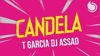 T Garcia & DJ Assad - Candela (Official Lyric Video)