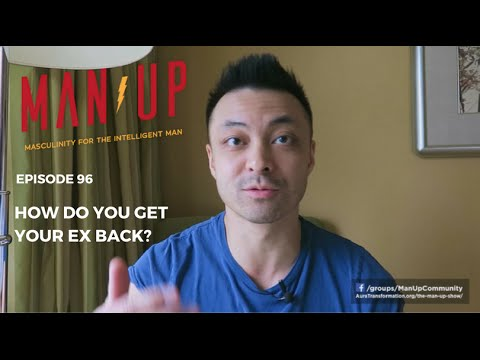 How Do You Get Your Ex Back? - The Man Up Show, Ep. 96
