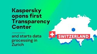 Kaspersky Lab Starts Data Processing In Zurich And Opens First Transparency Center
