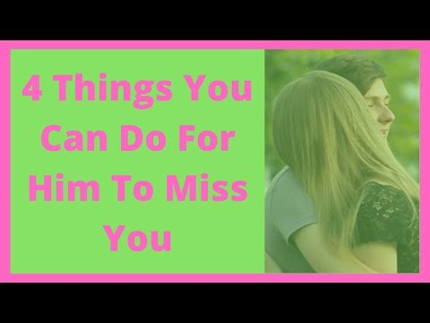 4 Things You Can Do For Him To Miss You