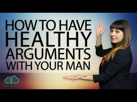 How to Have Healthy Arguments with Your Man