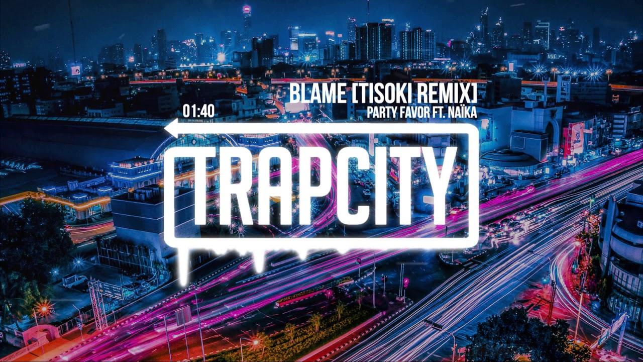 Party Favor - Blame ft. Naïka (Tioki Remix)