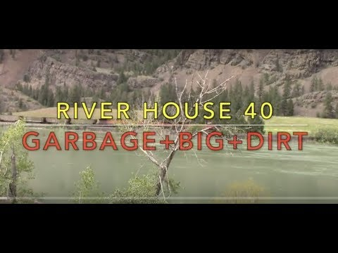 River House 40 - Garbage+Big+Dirt