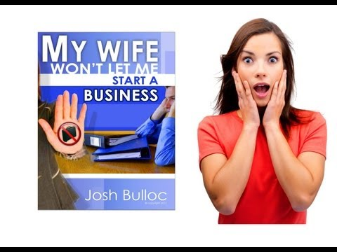 My Wife Won't Let Me Start A Business - Josh Bulloc