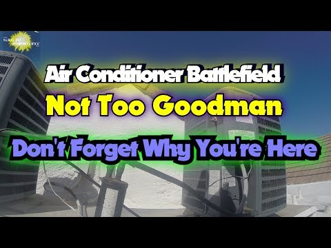Air Conditioner Battlefield Not Too Goodman Don't Forget Why You're Here