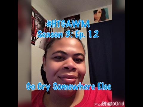 (REVIEW) HTGAWM | Season 3: Ep. 12 | Go Cry Somewhere Else (RECAP)