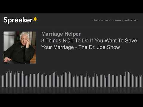 3 Things NOT To Do If You Want To Save Your Marriage - The Dr. Joe Show