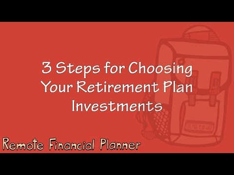 3 Steps for Choosing Your Retirement Plan Investments