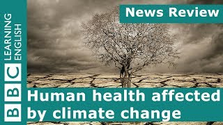 BBC News Review: Human health affected by climate change