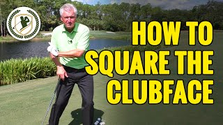HOW TO SQUARE THE CLUBFACE AT IMPACT EVERYTIME!