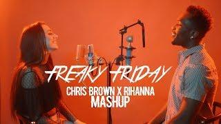 Lil Dicky - Freaky Friday   Rihanna x Chris Brown Mashup (Desmond Dennis & Calista Quinn)