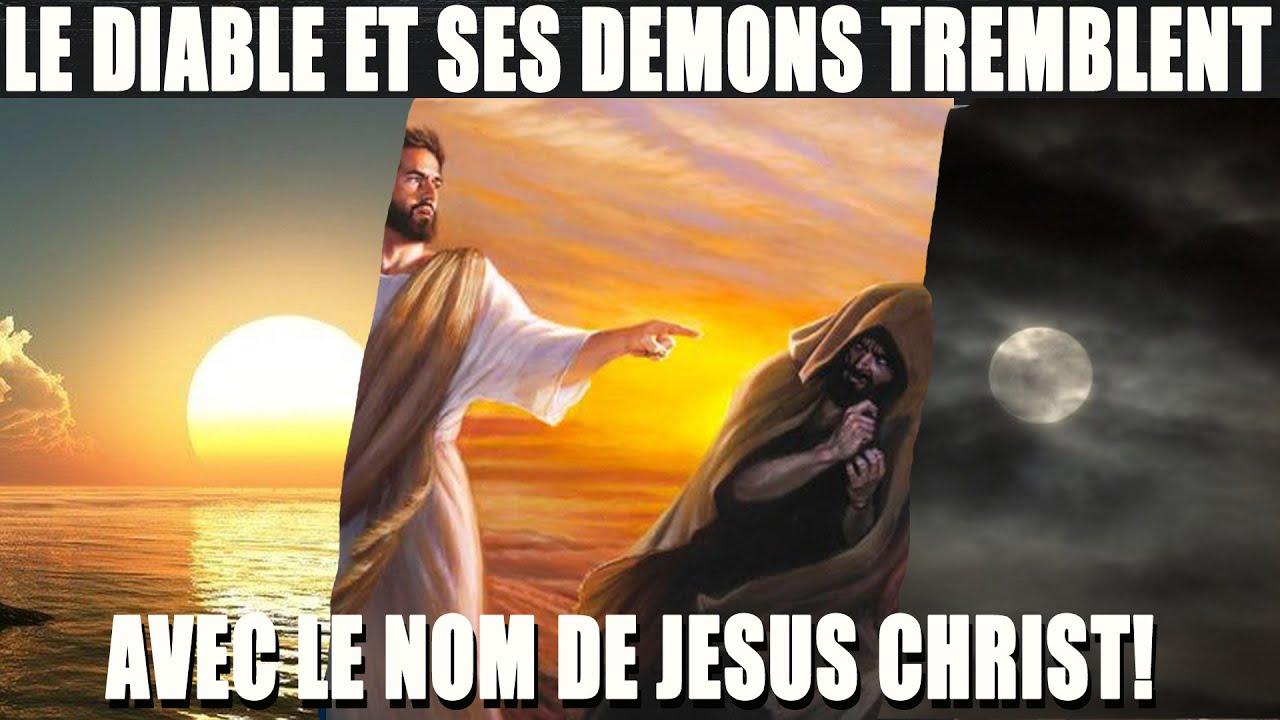 LE DIABLE ET SES DEMONS TREMBLENT DEVANT NOUS AVEC LE NOM DE JESUS CHRIST! N'AYONS PLUS PEUR DE RIEN