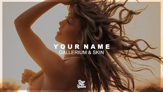 Dallerium & SK!N - Your Name | Summer Deep House