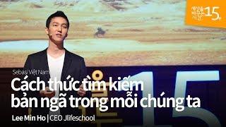 Cách thức tìm kiếm bản ngã trong mỗi chúng ta | Lee Min Ho | CEO Jlifeschool
