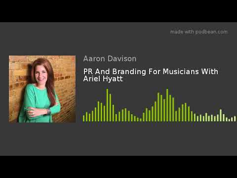 PR And Branding For Musicians With Ariel Hyatt
