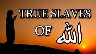 True Slaves Of Allah ᴴᴰ - Powerful Reminder