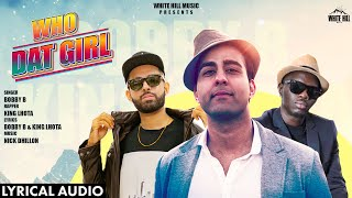 Who Dat Girl (Lyrical Audio)   Bobby B   New Punjabi Song 2019   White Hill Music