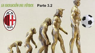 La evolución del fútbol. Pt 3.2 AC Milan