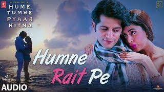 Full Audio: HUMNE RAIT PE | HUME TUMSE PYAAR KITNA |Tony Kakkar, Neha Kakkar | Karanvir B | Priya B